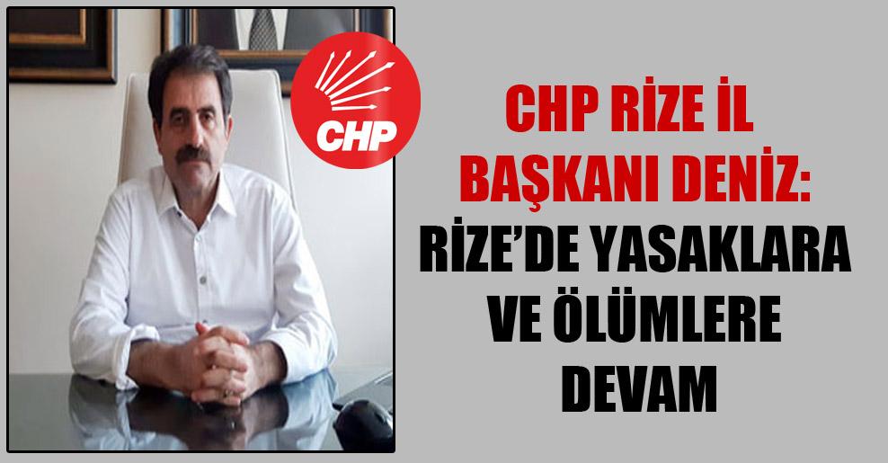 CHP Rize İl Başkanı Deniz: Rize'de yasaklara ve ölümlere devam