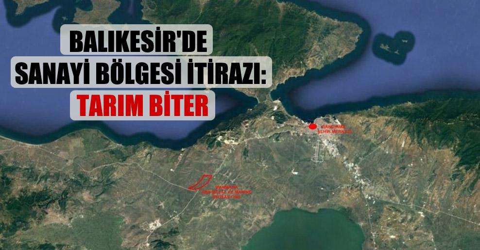 Balıkesir'de sanayi bölgesi itirazı: Tarım biter