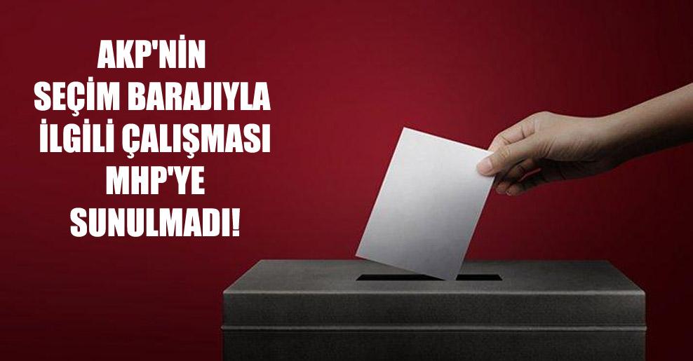 AKP'nin seçim barajıyla ilgili çalışması MHP'ye sunulmadı!