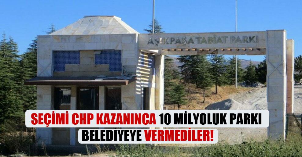 Seçimi CHP kazanınca 10 milyoluk parkı belediyeye vermediler!