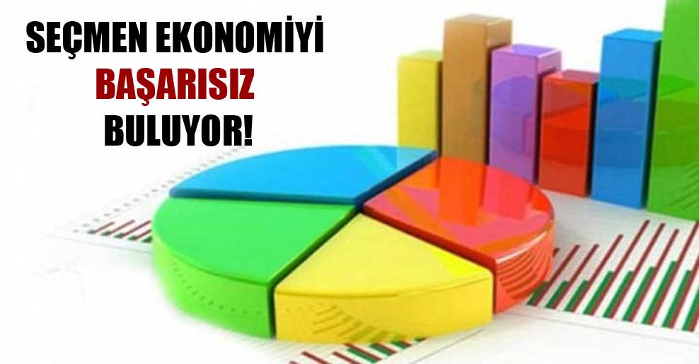Seçmen ekonomiyi başarısız buluyor!