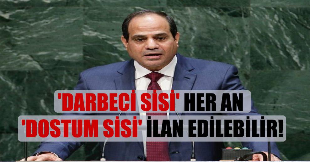 'Darbeci Sisi' her an 'Dostum Sisi' ilan edilebilir!