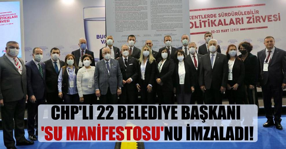 CHP'li 22 belediye başkanı 'Su Manifestosu'nu imzaladı!
