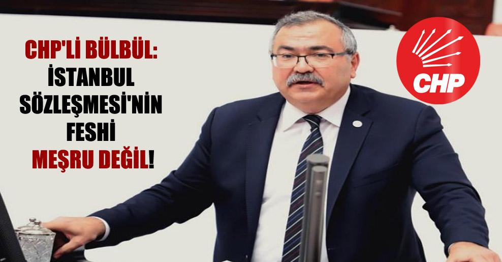 CHP'li Bülbül: İstanbul Sözleşmesi'nin feshi meşru değil!