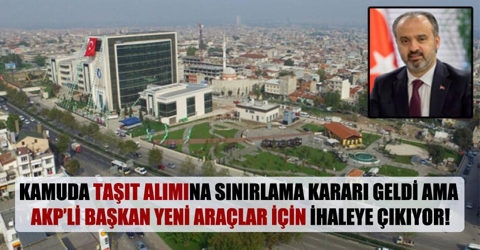 Kamuda taşıt alımına sınırlama kararı geldi ama AKP'li başkan yeni araçlar için ihaleye çıkıyor!