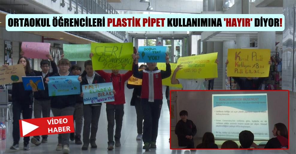 Ortaokul öğrencileri plastik pipet kullanımına 'Hayır' diyor!