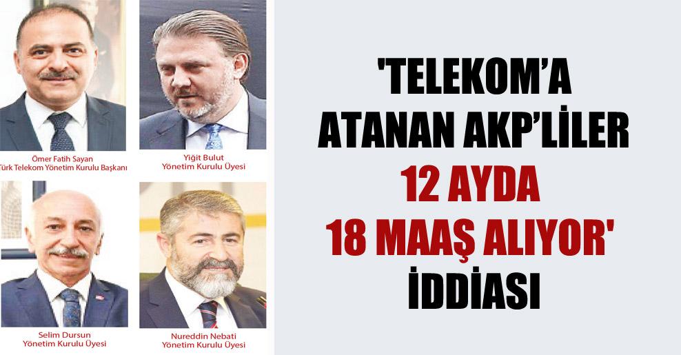 'Telekom'a atanan AKP'liler 12 ayda 18 maaş alıyor' iddiası