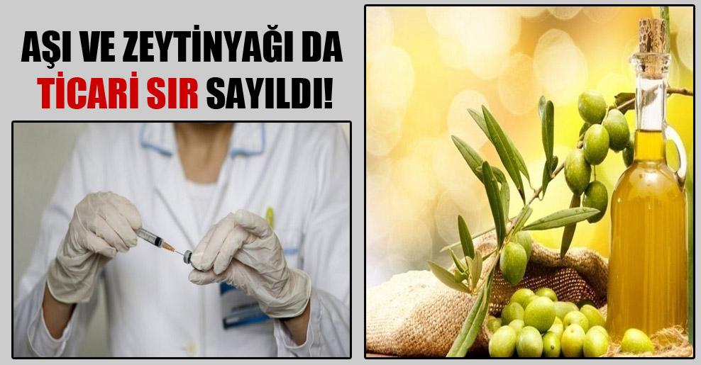 Aşı ve zeytinyağı da ticari sır sayıldı!