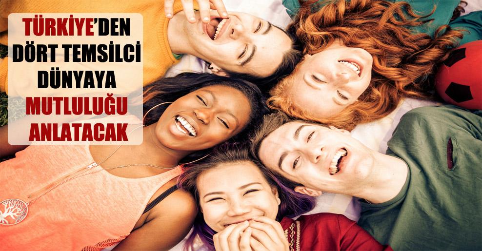 Türkiye'den dört temsilci dünyaya mutluluğu anlatacak!