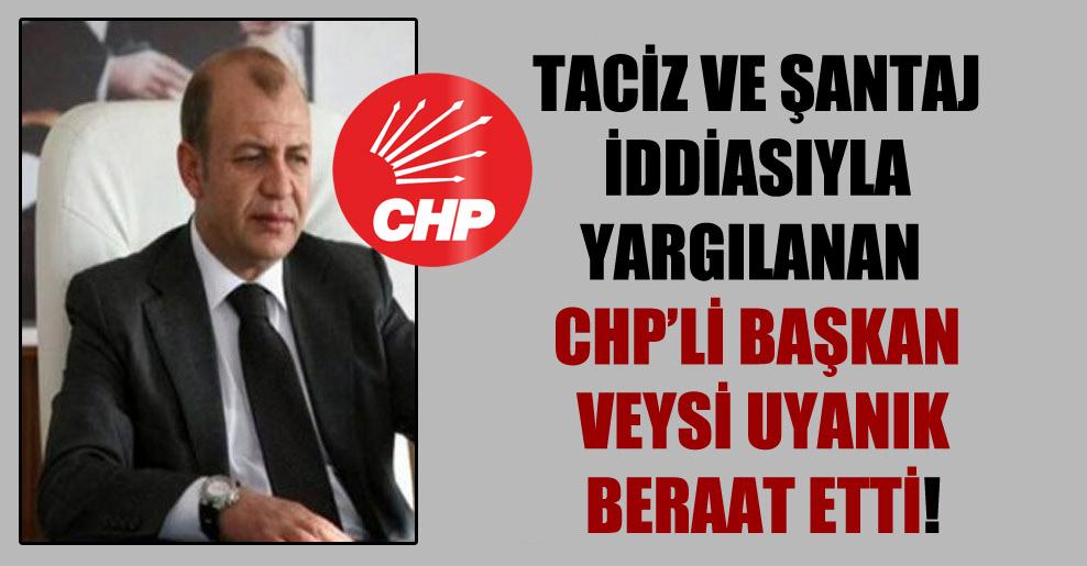 Taciz ve şantaj iddiasıyla yargılanan CHP'li başkan Veysi Uyanık beraat etti!