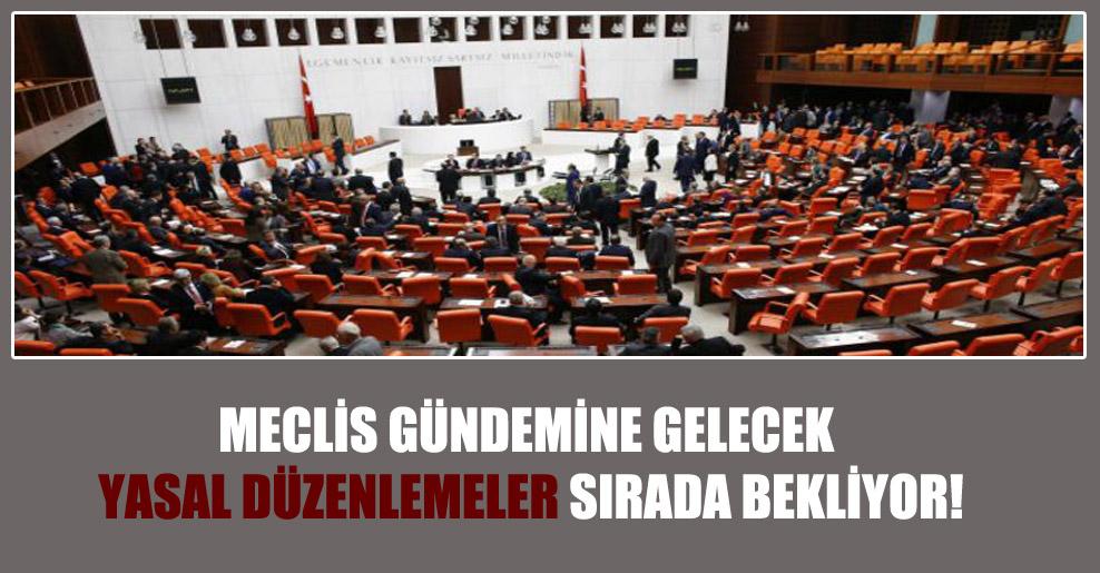 Meclis gündemine gelecek yasal düzenlemeler sırada bekliyor!