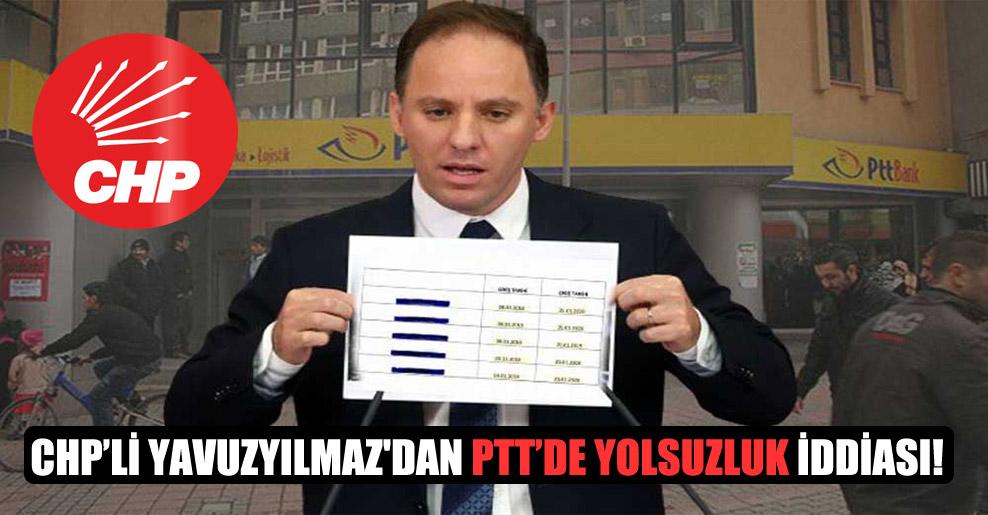 CHP'li Yavuzyılmaz'dan PTT'de yolsuzluk iddiası!