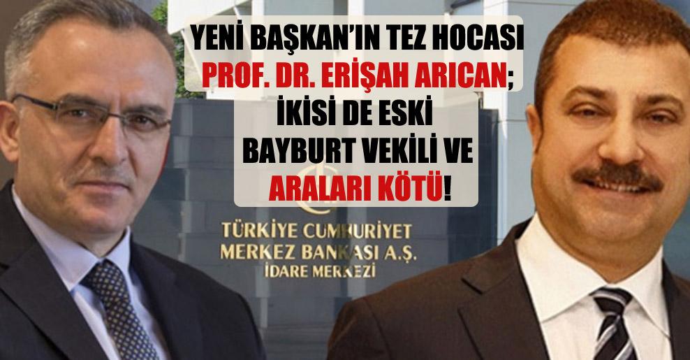 Yeni Başkan'ın tez hocası Prof. Dr. Erişah Arıcan; ikisi de eski Bayburt vekili ve araları kötü!