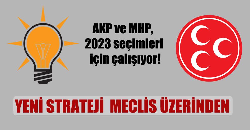 AKP ve MHP, 2023 seçimleri için çalışıyor!