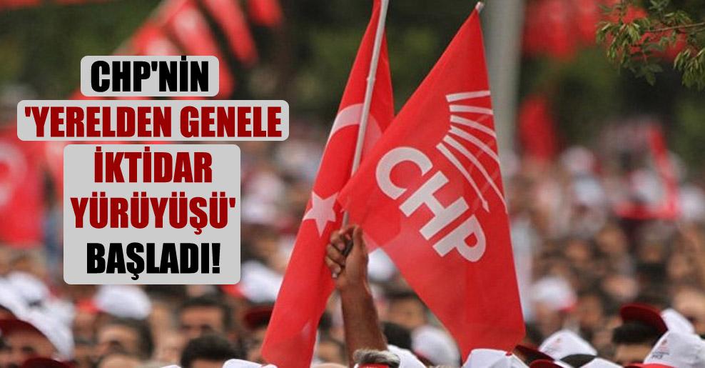 CHP'nin 'Yerelden Genele İktidar Yürüyüşü' başladı!