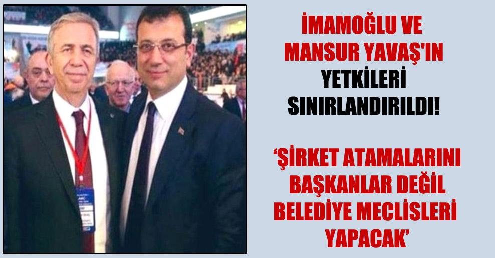 İmamoğlu ve Mansur Yavaş'ın yetkileri sınırlandırıldı!