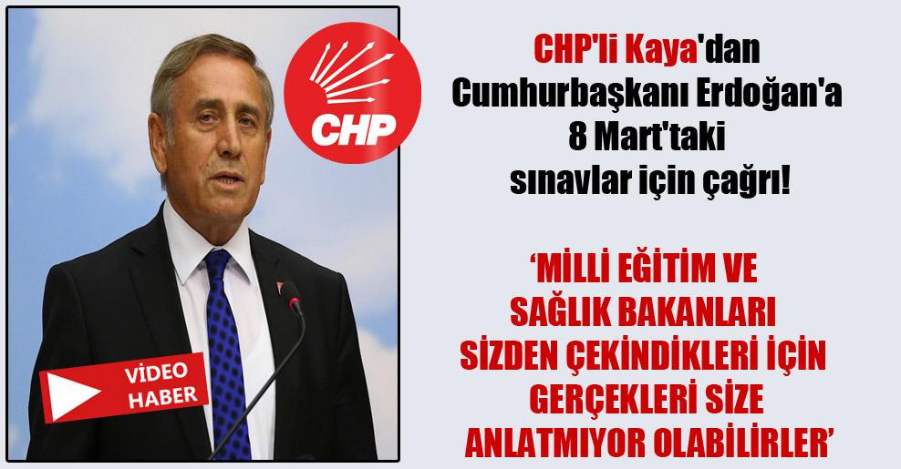 CHP'li Kaya'dan Cumhurbaşkanı Erdoğan'a 8 Mart'taki sınavlar için çağrı!