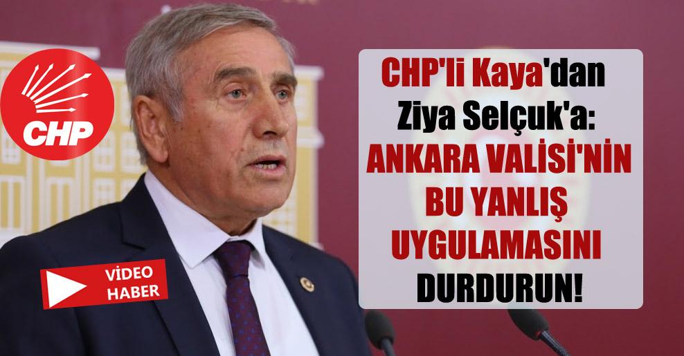 CHP'li Kaya'dan Ziya Selçuk'a: Ankara Valisi'nin bu yanlış uygulamasını durdurun!