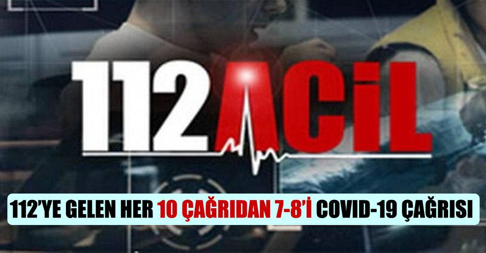112'ye gelen her 10 çağrıdan 7-8'i Covid-19 çağrısı