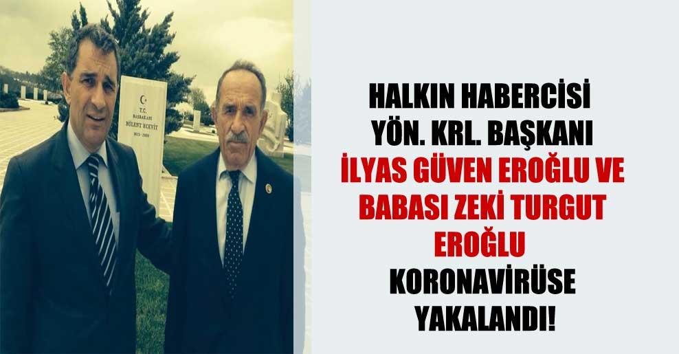 Halkın Habercisi Yön. Krl. Başkanı İlyas Güven Eroğlu ve babası Zeki Turgut Eroğlu koronavirüse yakalandı!