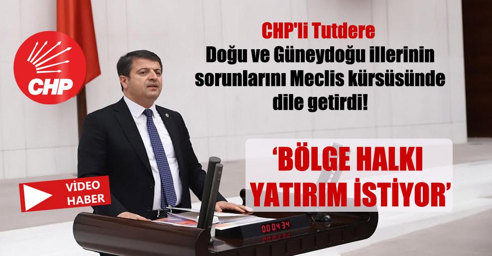 CHP'li Tutdere Doğu ve Güneydoğu illerinin sorunlarını Meclis kürsüsünde dile getirdi!