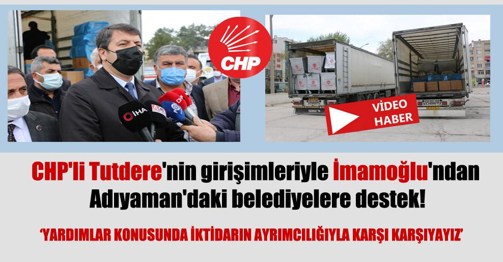 CHP'li Tutdere'nin girişimleriyle İmamoğlu'ndan Adıyaman'daki belediyelere destek!