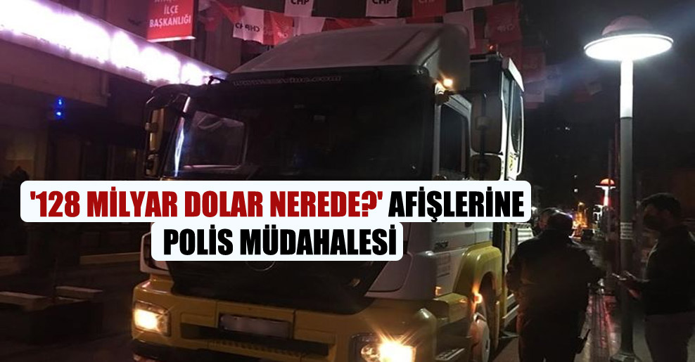 '128 milyar dolar nerede?' afişlerine polis müdahalesi