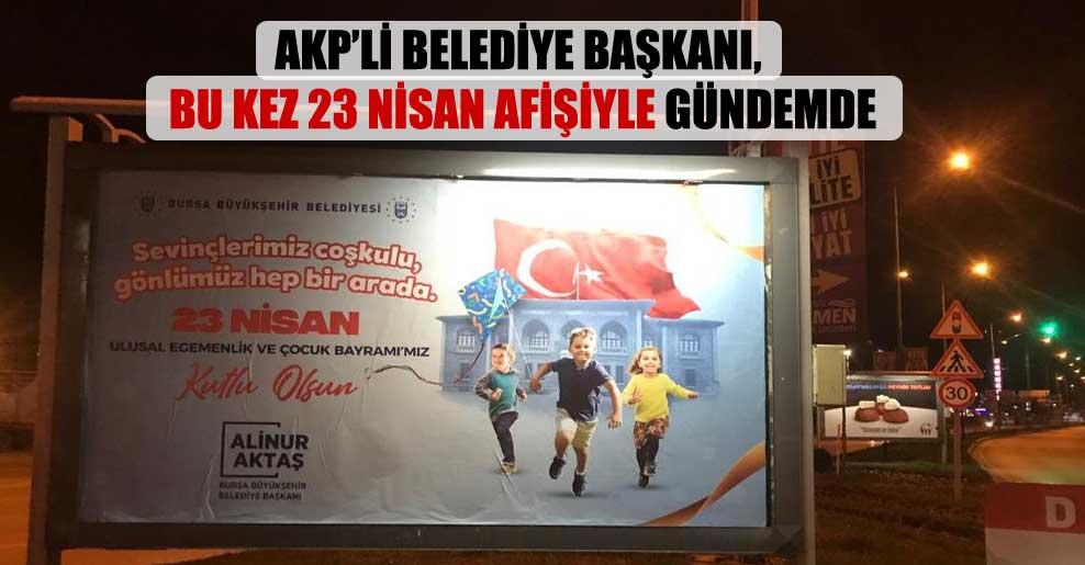 AKP'li belediye başkanı, bu kez 23 Nisan afişiyle gündemde