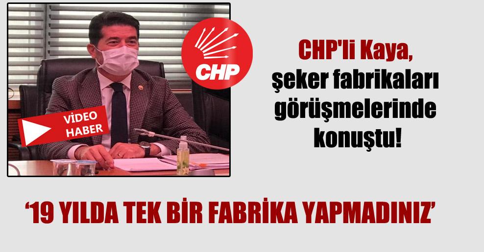 CHP'li Kaya, şeker fabrikaları görüşmelerinde konuştu!