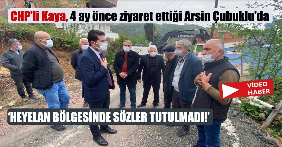 CHP'li Kaya, 4 ay önce ziyaret ettiği Arsin Çubuklu'da: Heyelan bölgesinde sözler tutulmadı!