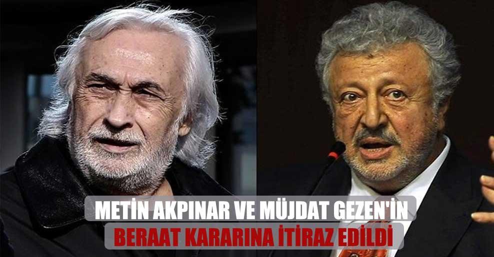 Metin Akpınar ve Müjdat Gezen'in beraat kararına itiraz edildi