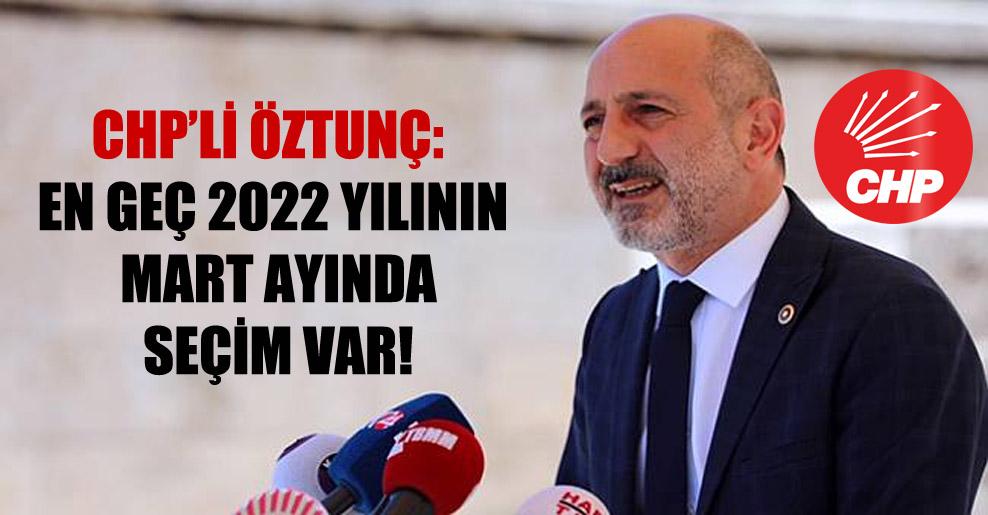 CHP'li Öztunç: En geç 2022 yılının Mart ayında seçim var!