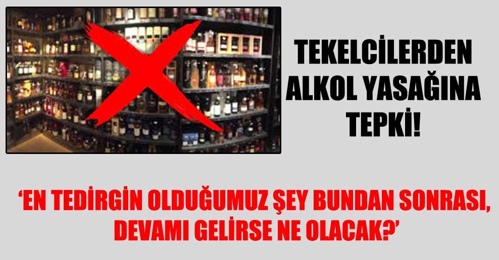 Tekelcilerden alkol yasağına tepki!