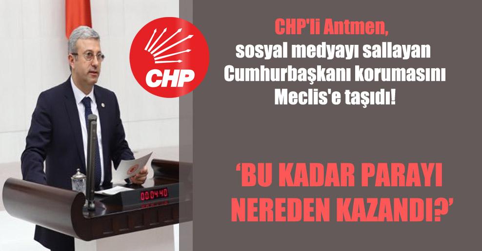 CHP'li Antmen, sosyal medyayı sallayan Cumhurbaşkanı korumasını Meclis'e taşıdı!