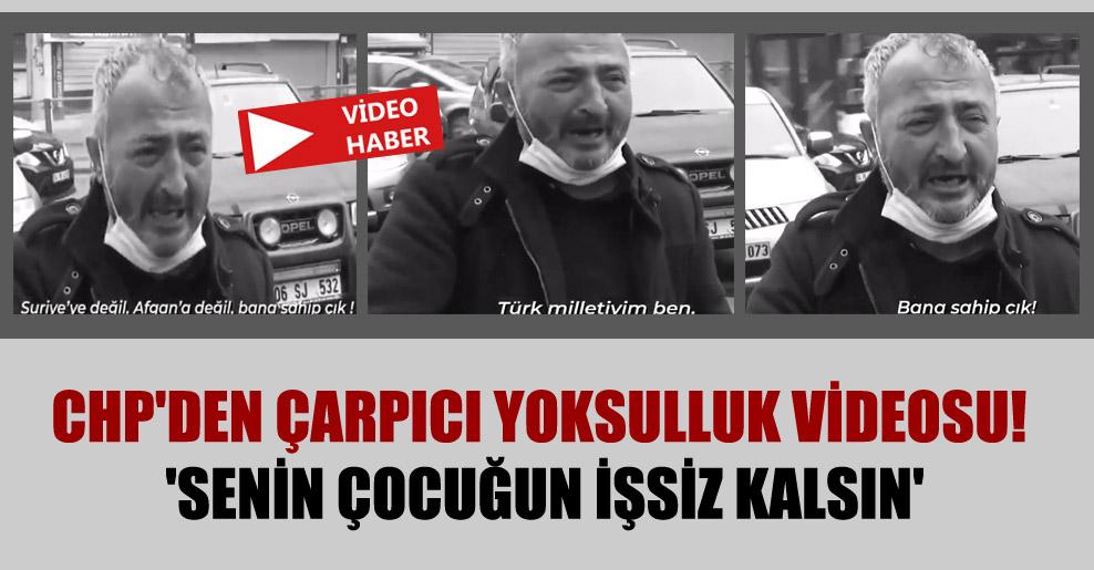 CHP'den çarpıcı yoksulluk videosu! 'Senin çocuğun işsiz kalsın'
