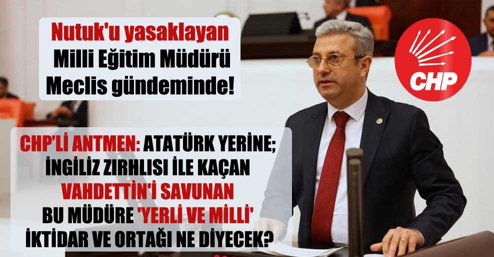 Nutuk'u yasaklayan Milli Eğitim Müdürü Meclis gündeminde!