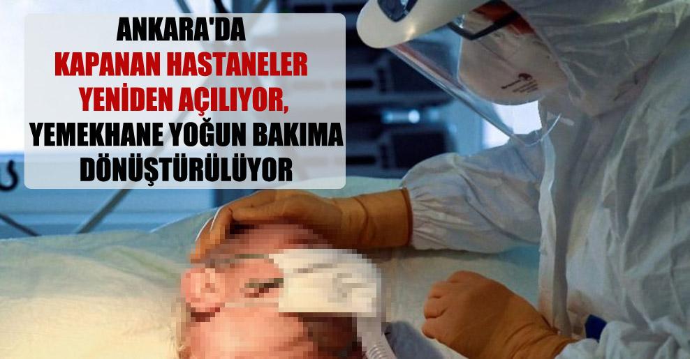 Ankara'da kapanan hastaneler yeniden açılıyor, yemekhane yoğun bakıma dönüştürülüyor