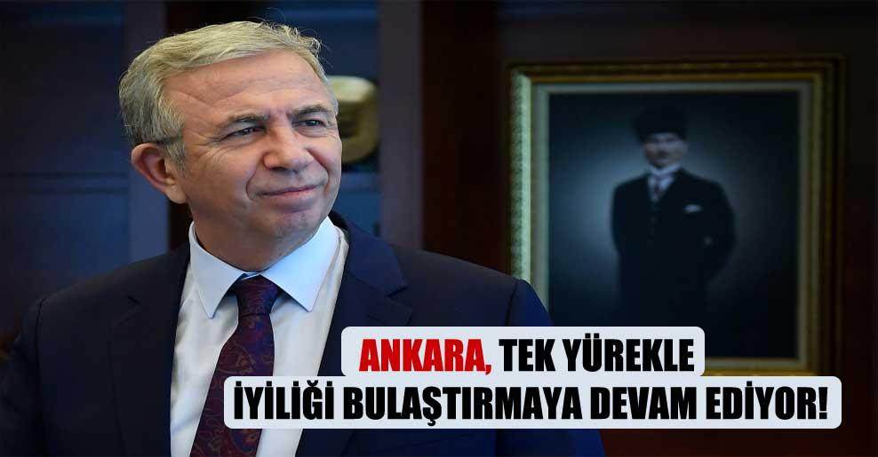 Ankara, tek yürekle iyiliği bulaştırmaya devam ediyor!