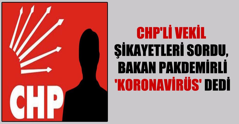 CHP'li vekil şikayetleri sordu, Bakan Pakdemirli 'koronavirüs' dedi