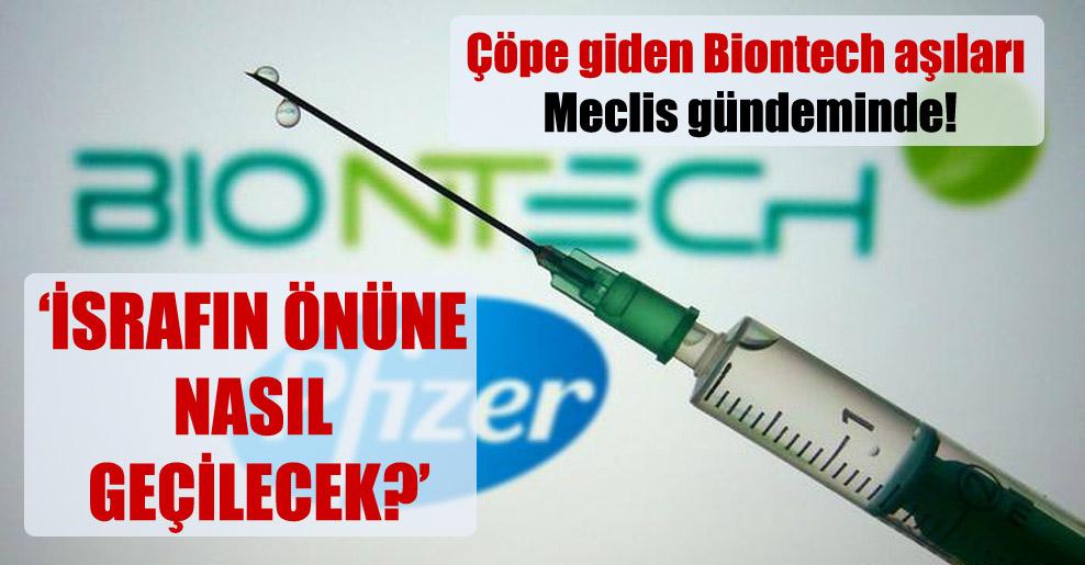 Çöpe giden Biontech aşıları Meclis gündeminde!