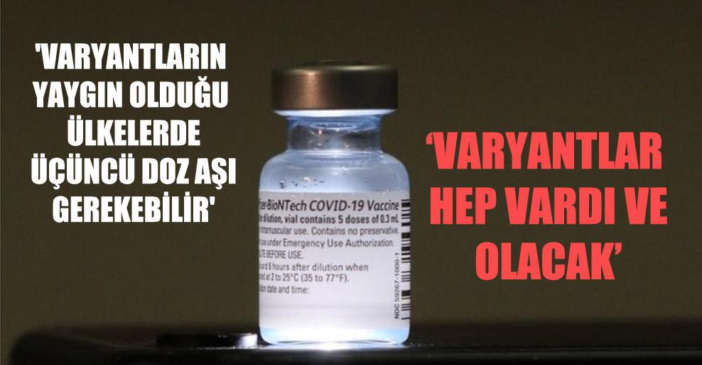 'Varyantların yaygın olduğu ülkelerde üçüncü doz aşı gerekebilir'