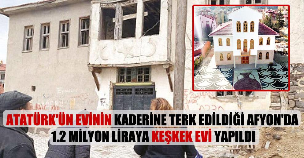 Atatürk'ün evinin kaderine terk edildiği Afyon'da 1.2 milyon liraya Keşkek Evi yapıldı
