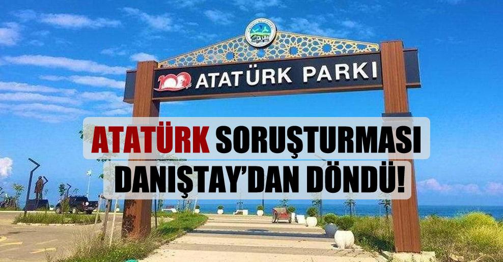 Atatürk soruşturması Danıştay'dan döndü!