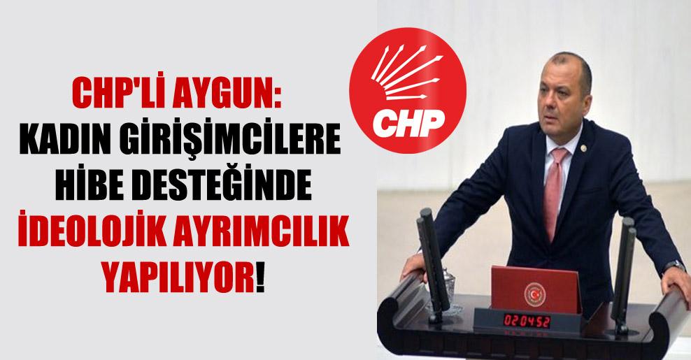 CHP'li Aygun: Kadın girişimcilere hibe desteğinde ideolojik ayrımcılık yapılıyor!