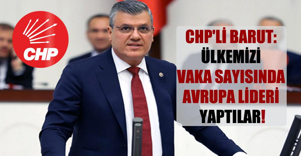 CHP'li Barut: Ülkemizi vaka sayısında Avrupa lideri yaptılar!