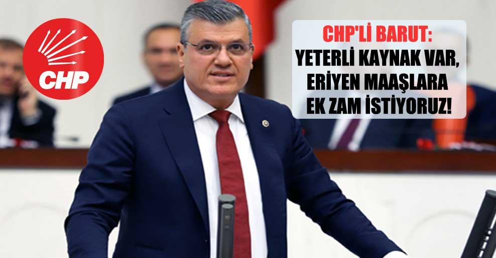 CHP'li Barut: Yeterli kaynak var, eriyen maaşlara ek zam istiyoruz!