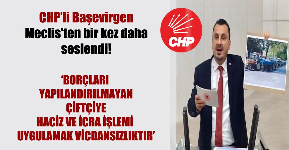 CHP'li Başevirgen Meclis'ten bir kez daha seslendi!