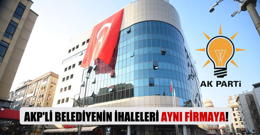 AKP'li belediyenin ihaleleri aynı firmaya!