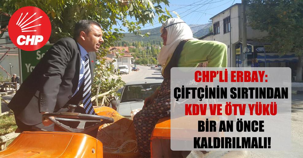 CHP'li Erbay: Çiftçinin sırtından KDV ve ÖTV yükü bir an önce kaldırılmalı!