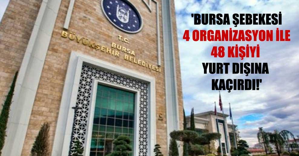 'Bursa şebekesi 4 organizasyon ile 48 kişiyi yurt dışına kaçırdı!'